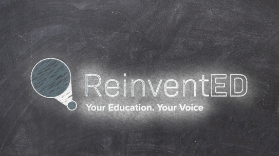 Text reads Reinvent Ed, your education, your voice, placed against a chalkboard background.